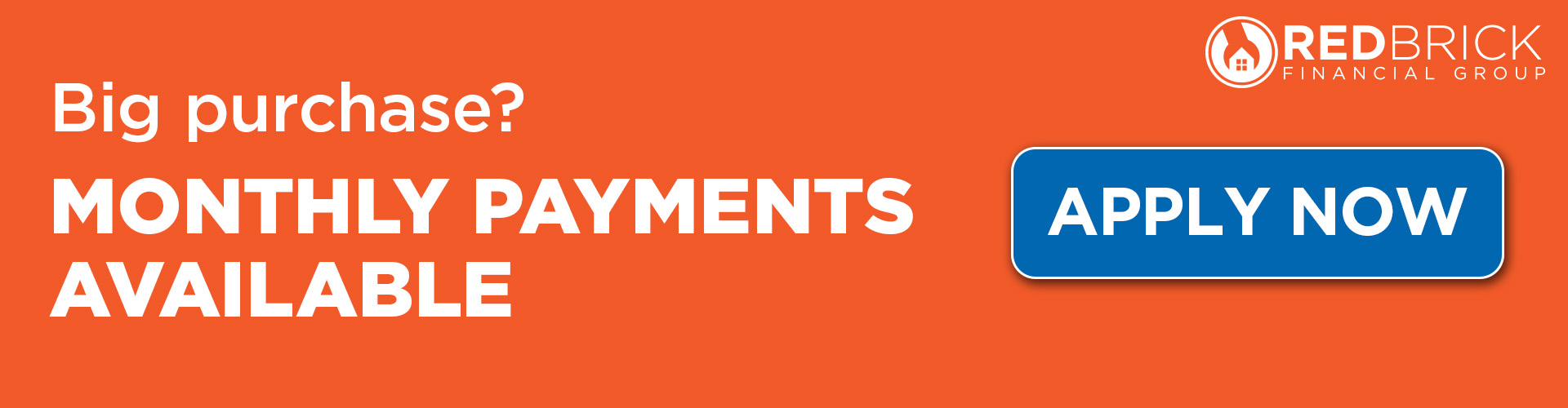 big purchase? monthly payments available. apply now